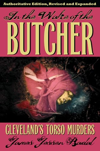 In the Wake of the Butcher: Cleveland's Torso Murders - Cleveland Police Museum