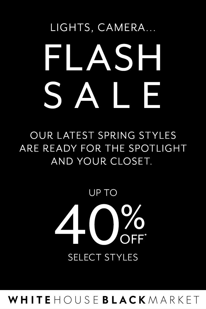 LIGHTS, CAMERA, SALE! Our latest spring styles are ready for the spotlight and your closet. Now's the time to instantly refresh your wardrobe. Hurry, our FLASH SALE is only for a limited time.