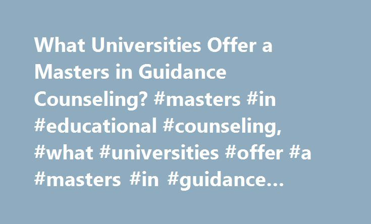 What Universities Offer a Masters in Guidance Counseling? #masters #in #educational #counseling, #what #universities #offer #a #masters #in #guidance #counseling http://colorado.nef2.com/what-universities-offer-a-masters-in-guidance-counseling-masters-in-educational-counseling-what-universities-offer-a-masters-in-guidance-counseling/  # What Universities Offer a Masters in Guidance Counseling? University Selection Criteria When choosing between master's degree programs in guidance…