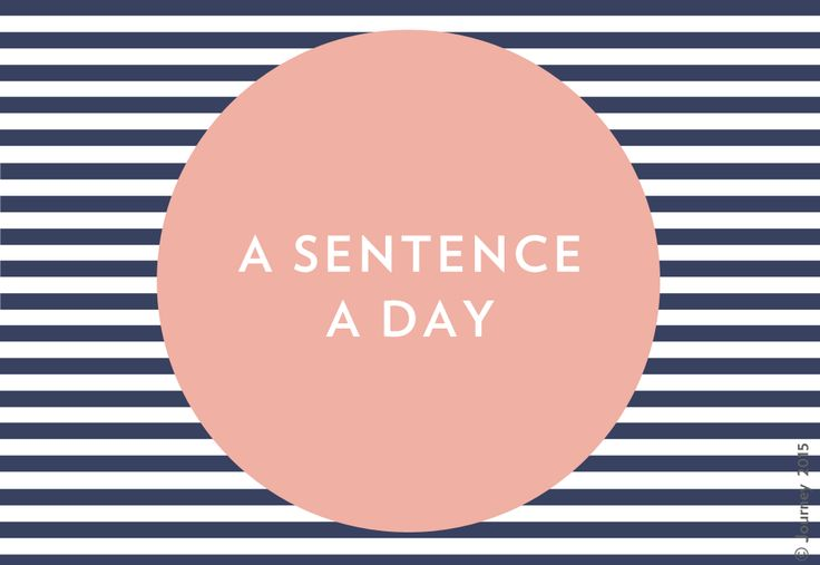 Write one sentence a day for the next five days.