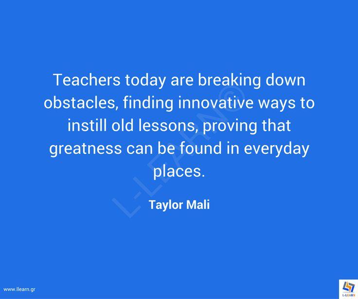 Γνωμικό για την εκπαίδευση 72. #LLEARN #εκπαίδευση #εκπαιδευτικός #μάθηση #απόφθεγμα #γνωμικό #Taylor #Mali #LLEARN
