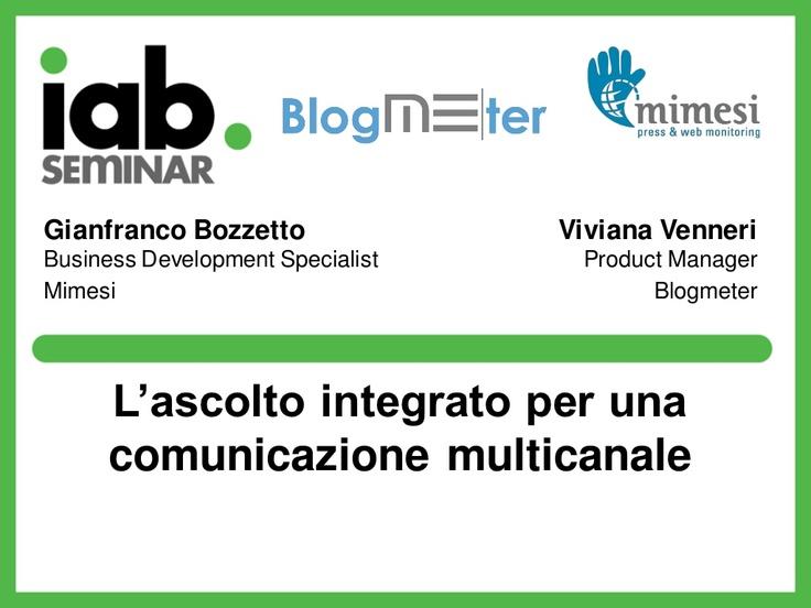 L'ascolto intergrato per una comunicazione multicanale _Blogmeter_IAB seminar 2012 by Me-Source S.r.l./Blogmeter via Slideshare