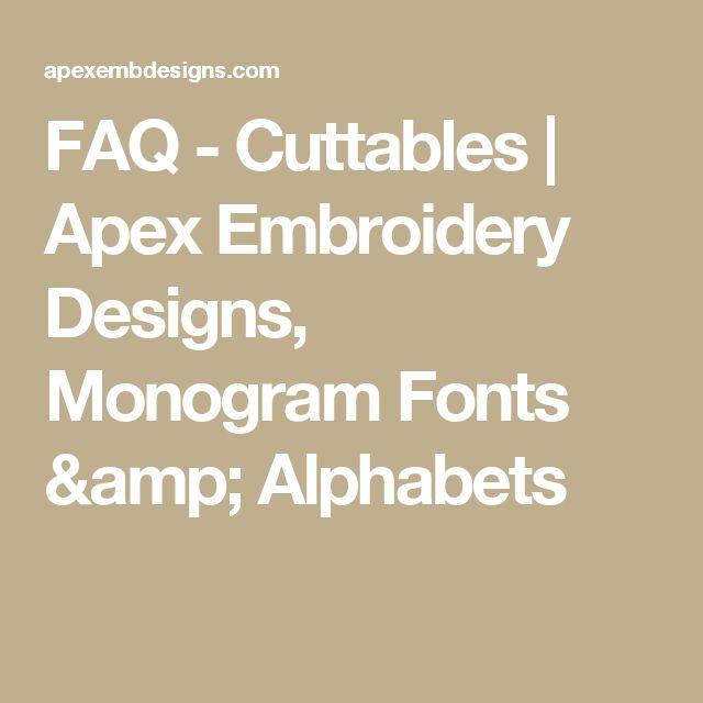 FAQ - Cuttables | Apex Embroidery Designs, Monogram Fonts & Alphabets