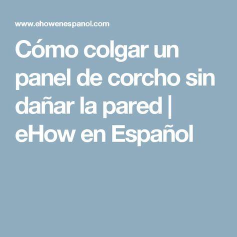 Cómo colgar un panel de corcho sin dañar la pared | eHow en Español