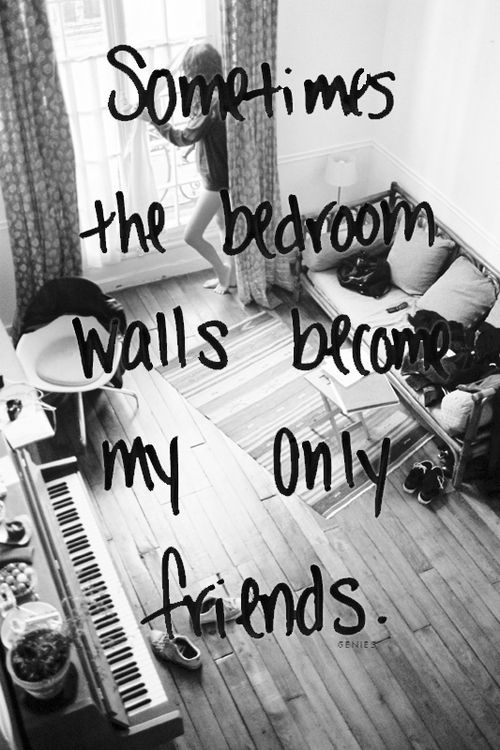 We all breakdown. Sometimes these bedroom walls become my only friends, but they were there from beginning to end