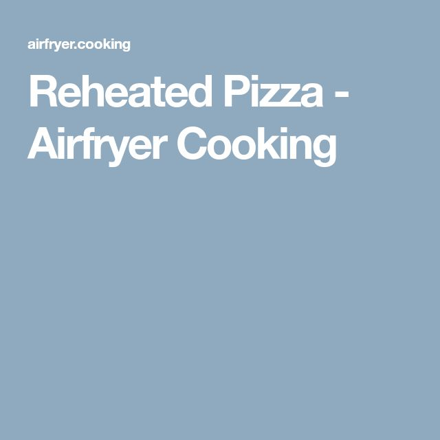 Reheated Pizza - Airfryer Cooking