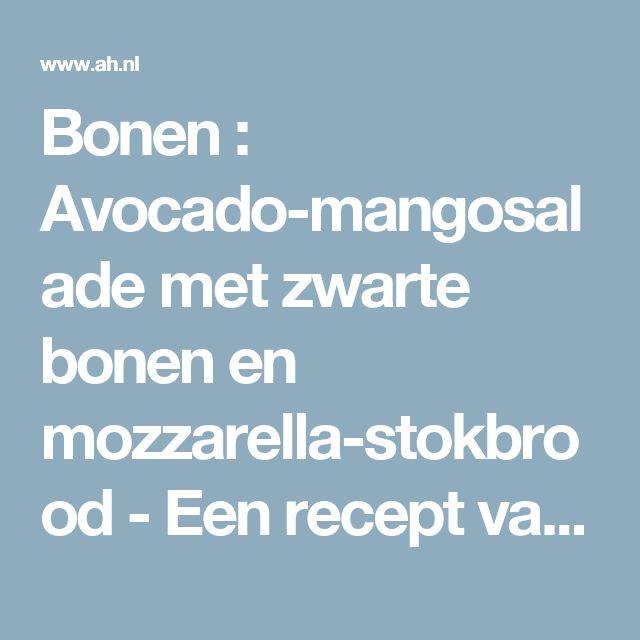Bonen : Avocado-mangosalade met zwarte bonen en mozzarella-stokbrood - Een recept van M ter Borg - Albert Heijn