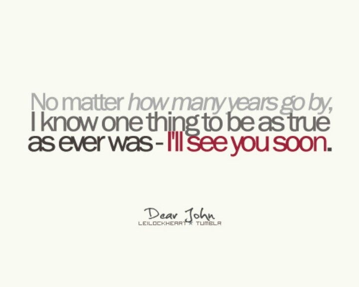 ill see you soon then nicholas sparks quotes dear john quotes quotes love quotes
