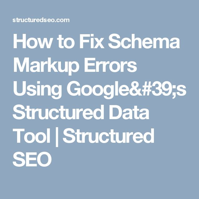 how to fix schema markup errors using googles structured data tool structured seo
