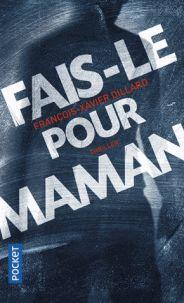 François-Xavier Dillard - Fais-le pour maman http://catalogue-bu.univ-lemans.fr/flora/jsp/index_view_direct_anonymous.jsp?PPN=195079523