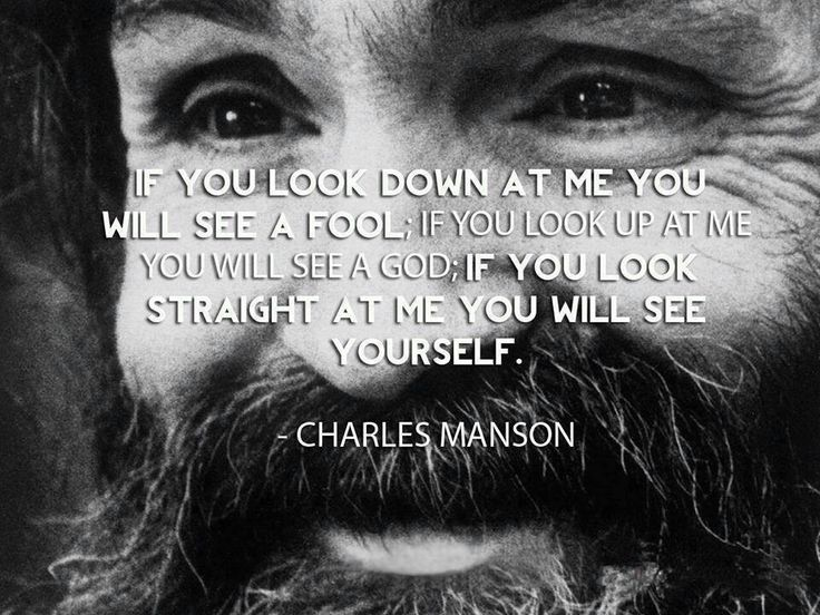 Charlie Manson - wow - what a quote... but ppl believe only monsters do bad shit. Really we all are monsters ,some unleash, some don't jeez