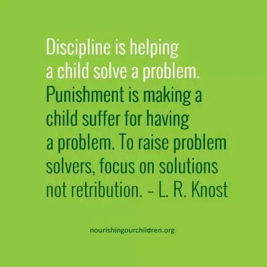 Parenting quote!  - Discipline is helping a child solve a Problem - Punishment is making child suffer for having a problem!ht
