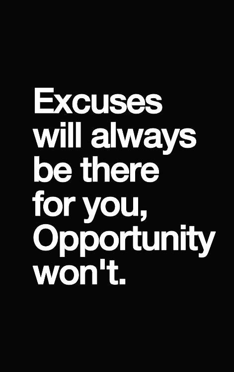 Excuses will always be there for you, Opportunity will not.  #fitness #quotes