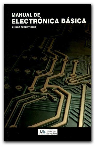 Manual de electrónica básica – Álvaro Pérez Tirado – Universidad del Atlántico  http://www.librosyeditores.com/tiendalemoine/ingenieria-electronica/1848-manual-de-electronica-basica-.html    Editores y distribuidores.