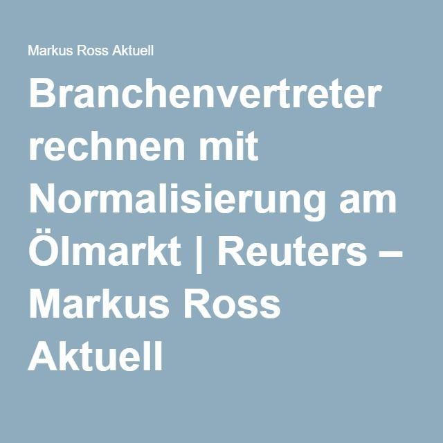 Branchenvertreter rechnen mit Normalisierung am Ölmarkt | Reuters – Markus Ross Aktuell