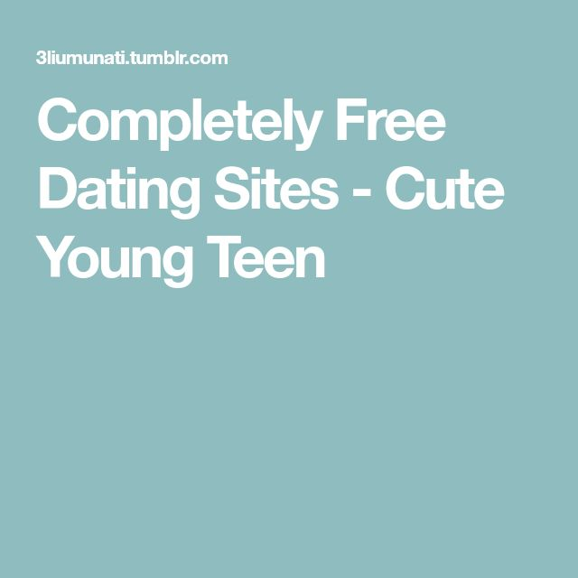 Completely Free Dating Sites - Cute Young Teen
