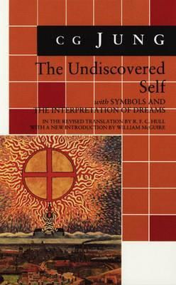 The Undiscovered Self with Symbols and the Interpretation of Dreams by C.G. Jung, R.F.C. Hull (Translator), William McGuire