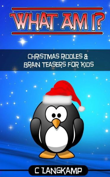 What Am I? Riddles and Brain Teasers For Kids Christmas Edition