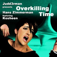 Overkilling Time (Hans Zimmerman, Kosheen) by JuDD3Rman on SoundCloud