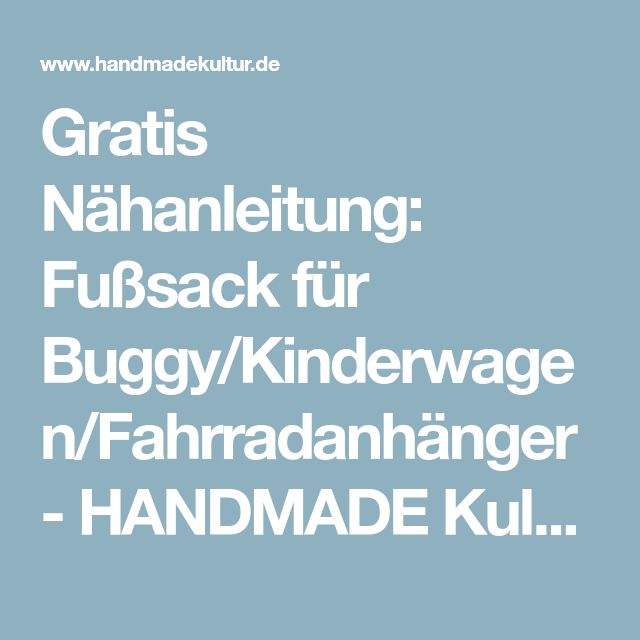 Gratis Nähanleitung: Fußsack für Buggy/Kinderwagen/Fahrradanhänger - HANDMADE Kultur