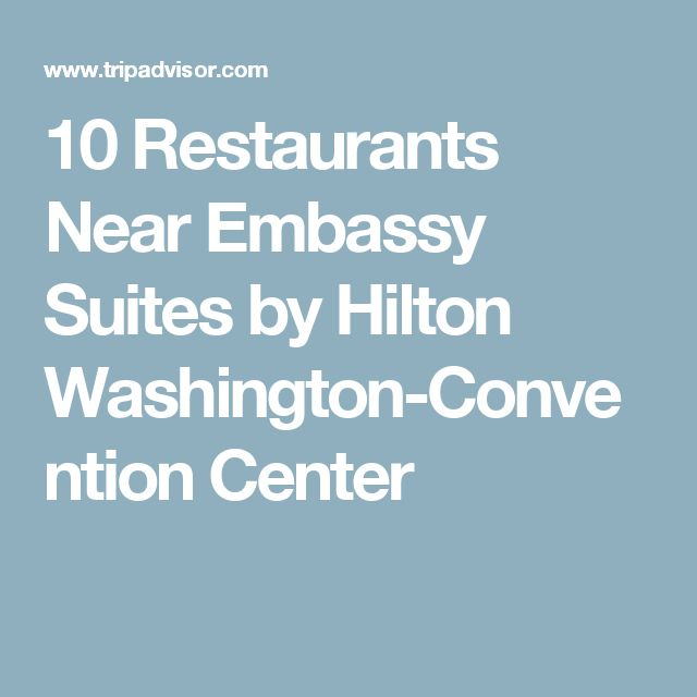 10 Restaurants Near Embassy Suites by Hilton Washington-Convention Center