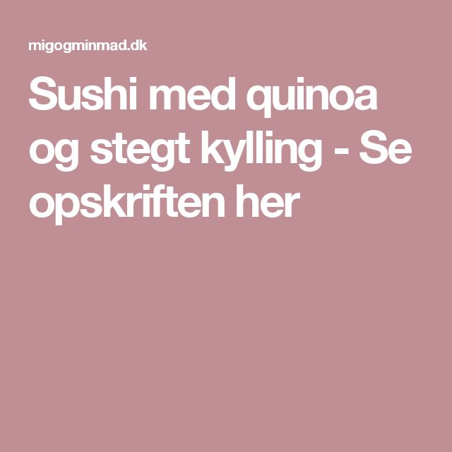 Sushi med quinoa og stegt kylling - Se opskriften her