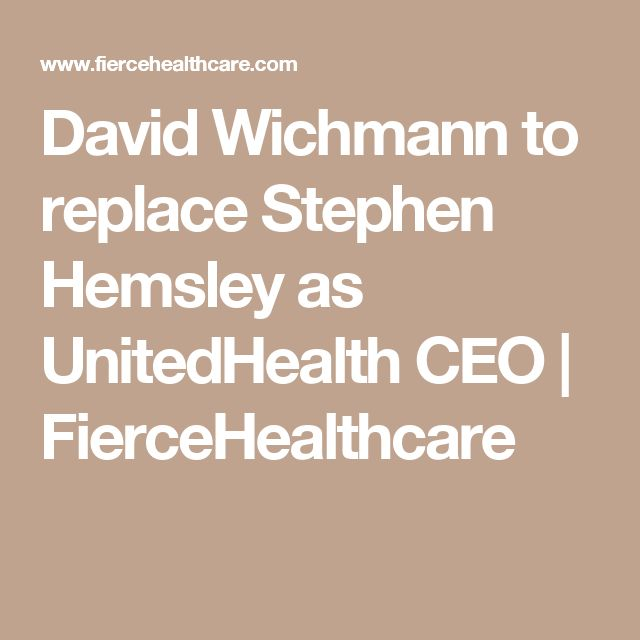 David Wichmann to replace Stephen Hemsley as UnitedHealth CEO | FierceHealthcare