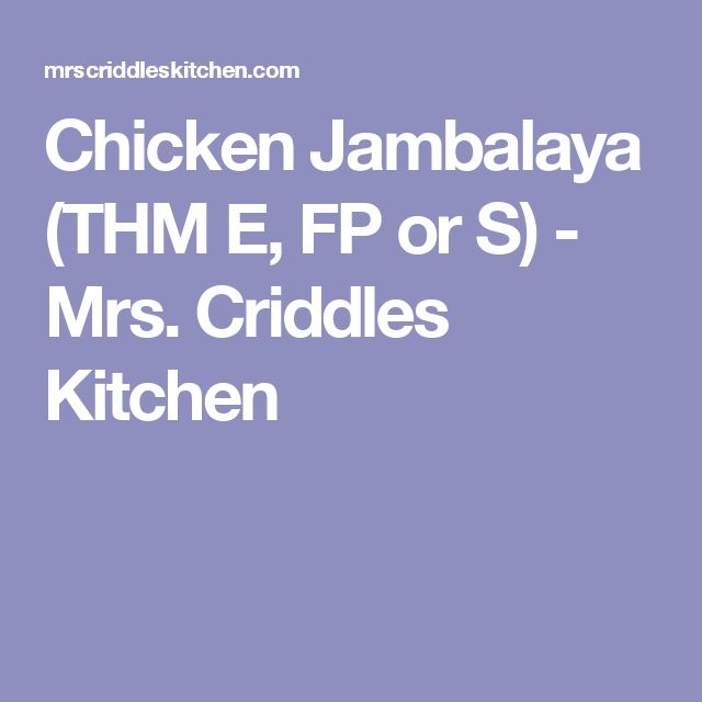 Chicken Jambalaya (THM E, FP or S) - Mrs. Criddles Kitchen