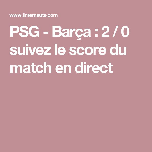 PSG - Barça: 2 / 0 suivez le score du match en direct