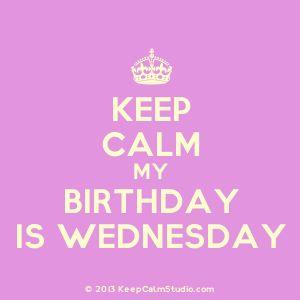 Keep Calm My Birthday Is Wednesday' design on t-shirt, poster, mug ...