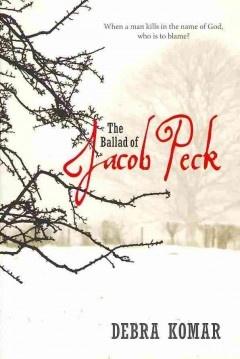 The ballad of Jacob Peck / Debra Komar.