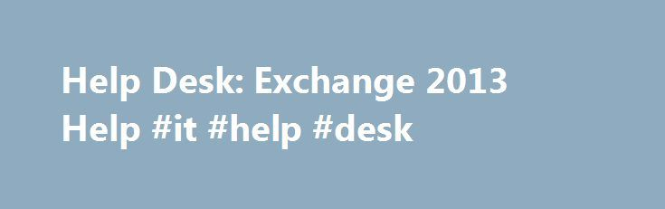 Help Desk: Exchange 2013 Help #it #help #desk http://nevada.remmont.com/help-desk-exchange-2013-help-it-help-desk/  # Help Desk Applies to: Exchange Server 2013 The Help Desk management role group is one of several built-in role groups that make up the Role Based Access Control (RBAC) permissions model in Microsoft Exchange Server 2013. Role groups are assigned one or more management roles that contain the permissions required to perform a given set of tasks. The members of a role group are…