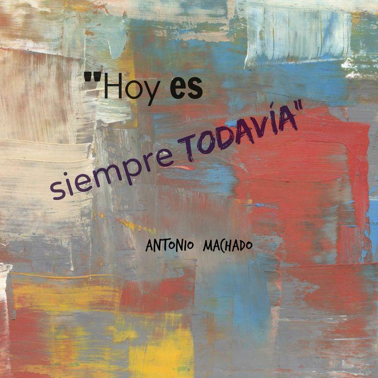 """""""... hoy es siempre todavía."""" En: Nuevas Canciones -XXXVIII- / Antonio Machado"""