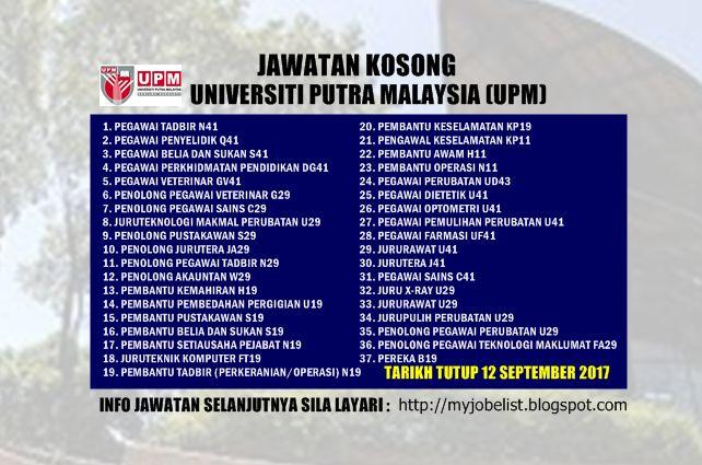 Universiti Putra Malaysia (UPM) - Jawatan Kosong September 2017  Jawatan kosong terkini di Universiti Putra Malaysia (UPM) September 2017. Permohonan adalah dipelawa daripada warganegara Malaysia yang berkelayakan untuk mengisi kekosongan jawatan kosong terkini di Universiti Putra Malaysia (UPM) sebagai :1. PEGAWAI TADBIR N412. PEGAWAI PENYELIDIK Q413. PEGAWAI BELIA DAN SUKAN S414. PEGAWAI PERKHIDMATAN PENDIDIKAN DG415. PEGAWAI VETERINAR GV416. PENOLONG PEGAWAI VETERINAR G297. PENOLONG…
