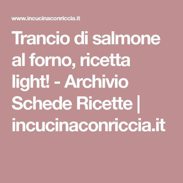 Trancio di salmone al forno, ricetta light! - Archivio Schede Ricette | incucinaconriccia.it