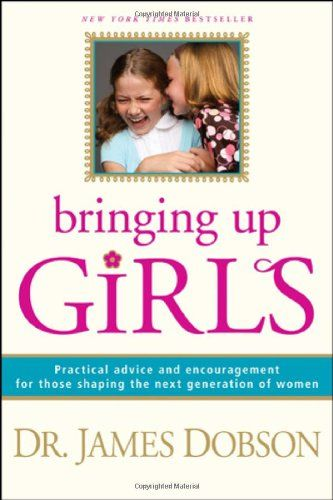 Bringing Up Girls - Dr. James Dobson - good, informative book but it did not give as many practical suggestions as I had hoped.