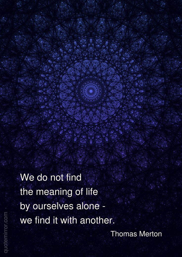 We do not find the meaning of life by ourselves alone - we find it with another.  –Thomas Merton #life #love http://quotemirror.com/s/0yde2