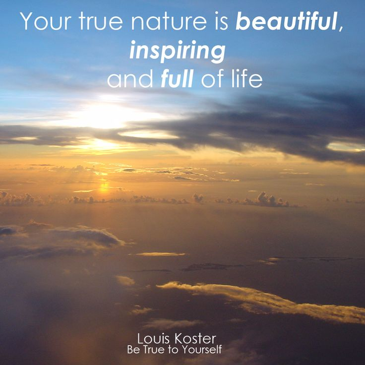 Your true nature is beautiful, inspiring and full of life. Dr. Louis Koster. http://www.louiskoster.com/free-ebook