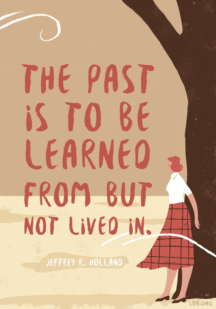 The past is to be learned from but not lived in.— Jeffrey R. Holland #LDS