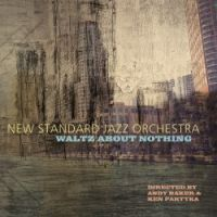 New Standard Jazz Orchestra: Waltz About Nothing jazz review by Jack Bowers, published on July 3, 2016. Find thousands reviews at All About Jazz!