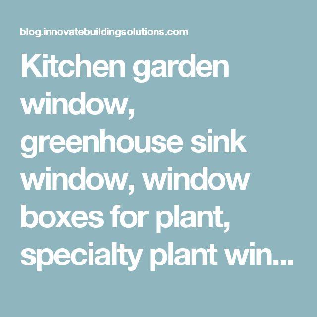 Kitchen Window Garden Ideas: 25+ Best Ideas About Kitchen Garden Window On Pinterest