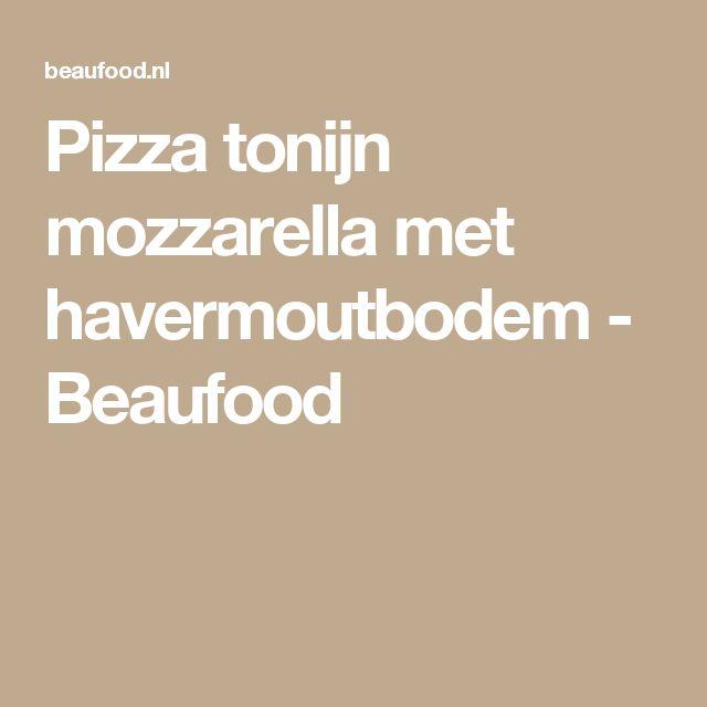 Pizza tonijn mozzarella met havermoutbodem - Beaufood