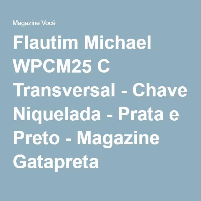 Flautim Michael WPCM25 C Transversal - Chave Niquelada - Prata e Preto - Magazine Gatapreta
