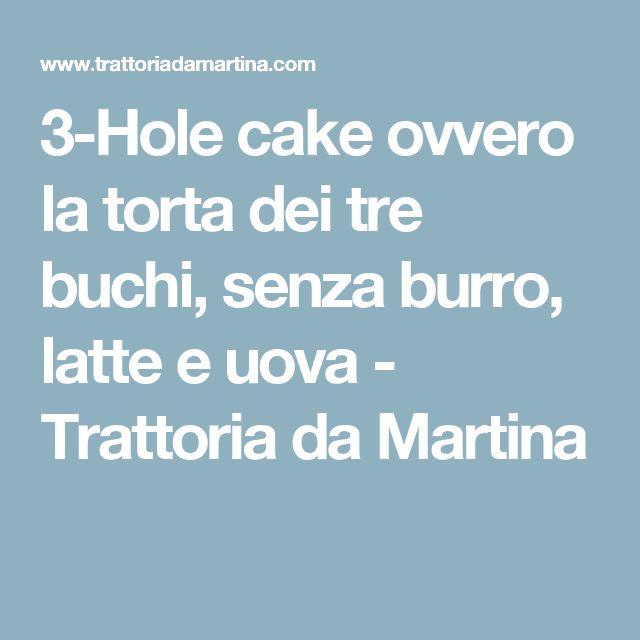 3-Hole cake ovvero la torta dei tre buchi, senza burro, latte e uova - Trattoria da Martina