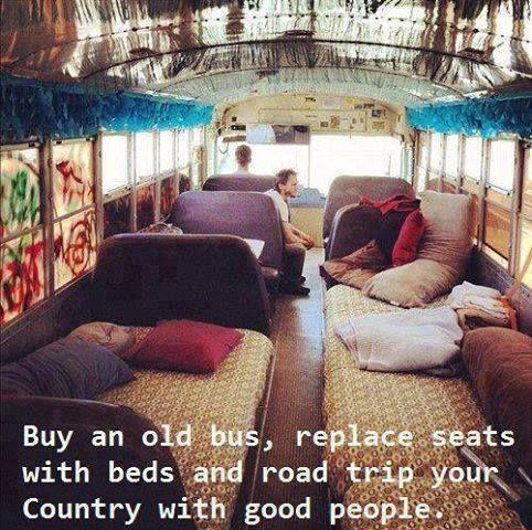 """""""Compre um ônibus velho, troque os assentos por camas, e faça uma road trip pelo seu país em boa companhia."""""""