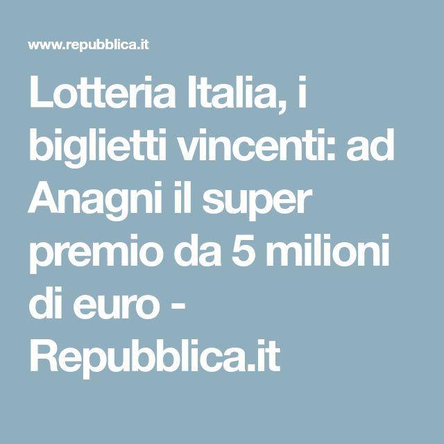 Lotteria Italia, i biglietti vincenti: ad Anagni il super premio da 5 milioni di euro - Repubblica.it
