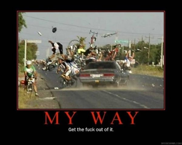 I feel like this sometimes when I see bikes taking up too much of the road.