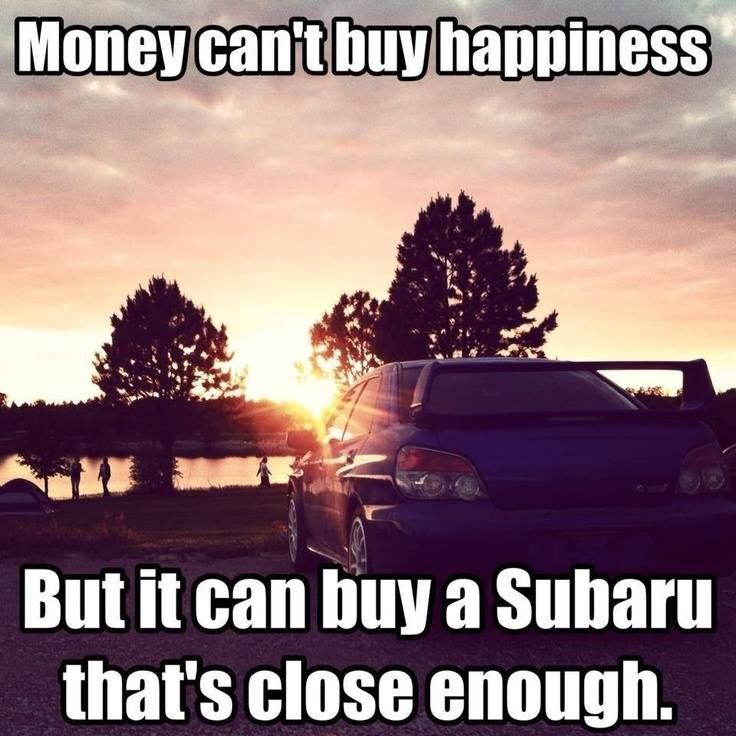 money can 39 t buy happiness but it can buy a subaru that 39 s close enough cars pinterest cas. Black Bedroom Furniture Sets. Home Design Ideas