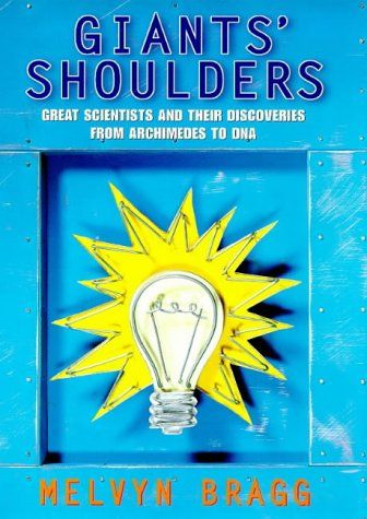 """On Giants' Shoulders by Melvyn Bragg: The book was assembled after a series of interviews Bragg had with current scientists about the worlds greatest scientists such as Archimedes, Isaac Newton and Einstein. The book looks at the notion of being a """"genius"""" and through discussions with 20th-century scientists."""
