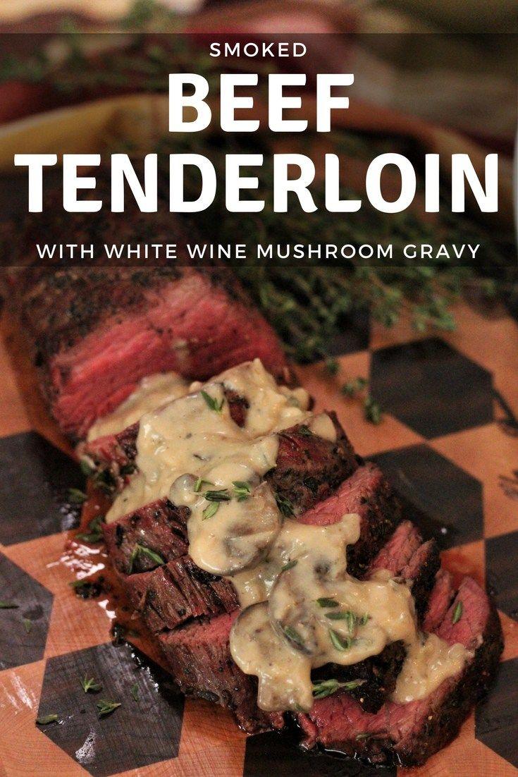 Smoked Beef Tenderloin Roast Recipe with a White Wine Mushroom Gravy